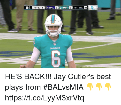 Jays: 1ST & 10  BAL O MIA 01ST 9:22  38  FPL  Dolphin# HE'S BACK!!!  Jay Cutler's best plays from #BALvsMIA 👇👇👇 https://t.co/LyyM3xrVtq