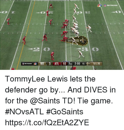 Memes, New Orleans Saints, and Game: 1ST 10  IL  IST &10 TommyLee Lewis lets the defender go by... And DIVES in for the @Saints TD!  Tie game. #NOvsATL #GoSaints https://t.co/fQzEtA2ZYE