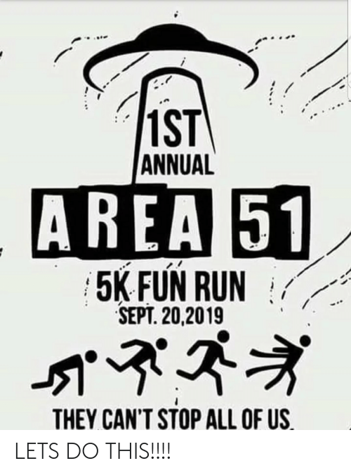 Sept: 1ST  ANNUAL  AREA 51  5K FUN RUN  SEPT. 20,2019  THEY CAN'T STOP ALL OF US LETS DO THIS!!!!