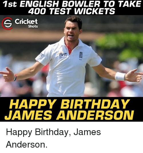 Birthday, Memes, and Happy Birthday: 1st ENGLISH BOWLER TO TAKE  400 TEST WICKETS  Cricket  Shots  Brit  HAPPY BIRTHDAY  JAMES ANDERSOAN Happy Birthday, James Anderson.