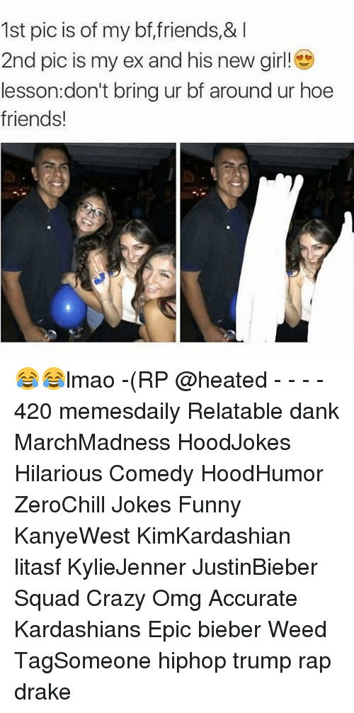 Drake, Ex's, and Hoe: 1st pic is of my bf, friends,&  2nd pic is my ex and his new girl!  esson:don't bring ur bf around ur hoe  friends! 😂😂lmao -(RP @heated - - - - 420 memesdaily Relatable dank MarchMadness HoodJokes Hilarious Comedy HoodHumor ZeroChill Jokes Funny KanyeWest KimKardashian litasf KylieJenner JustinBieber Squad Crazy Omg Accurate Kardashians Epic bieber Weed TagSomeone hiphop trump rap drake