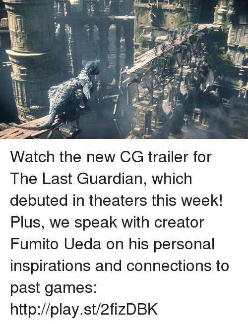 Dank, Connected, and Guardian: 1T Watch the new CG trailer for The Last Guardian, which debuted in theaters this week! Plus, we speak with creator Fumito Ueda on his personal inspirations and connections to past games: http://play.st/2fizDBK
