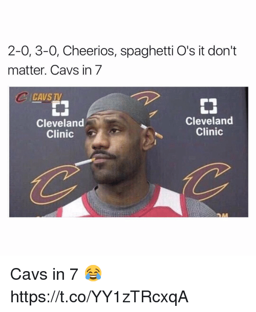 cleveland clinic: 2-0, 3-0, Cheerios, spaghetti O's it don't  matter. Cavs in 7  CAVSTV  Cleveland  Cleveland  Clinic  Clinic  G Cavs in 7 😂 https://t.co/YY1zTRcxqA