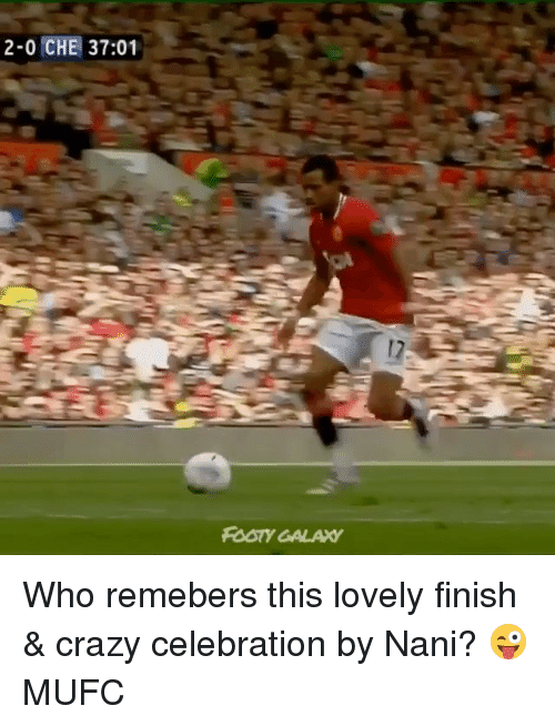 Crazy, Memes, and 🤖: 2-0 CHE 37:01  RORY GALAY Who remebers this lovely finish & crazy celebration by Nani? 😜 MUFC