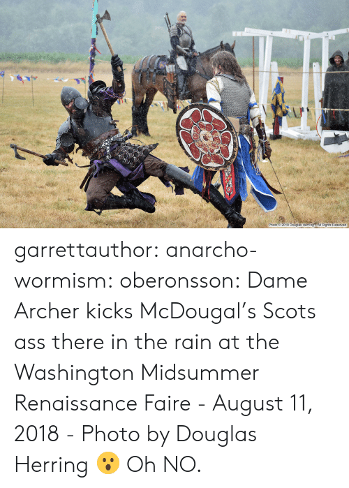 Anarcho: 2-0.  Photo 2018 Douglas Herring All Rights Reserved garrettauthor:  anarcho-wormism:  oberonsson: Dame Archer kicks McDougal's Scots ass there in the rain at the Washington Midsummer Renaissance Faire - August 11, 2018 - Photo by Douglas Herring  😮   Oh NO.