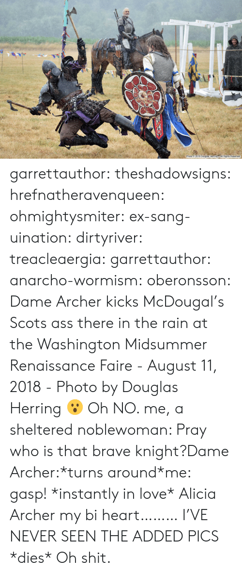 Anarcho: 2-0.  Photo 2018 Douglas Herring All Rights Reserved garrettauthor: theshadowsigns:   hrefnatheravenqueen:   ohmightysmiter:  ex-sang-uination:  dirtyriver:  treacleaergia:  garrettauthor:  anarcho-wormism:  oberonsson: Dame Archer kicks McDougal's Scots ass there in the rain at the Washington Midsummer Renaissance Faire - August 11, 2018 - Photo by Douglas Herring  😮   Oh NO.   me, a sheltered noblewoman: Pray who is that brave knight?Dame Archer:*turns around*me: gasp! *instantly in love*  Alicia Archer   my bi heart………   I'VE NEVER SEEN THE ADDED PICS     *dies*   Oh shit.