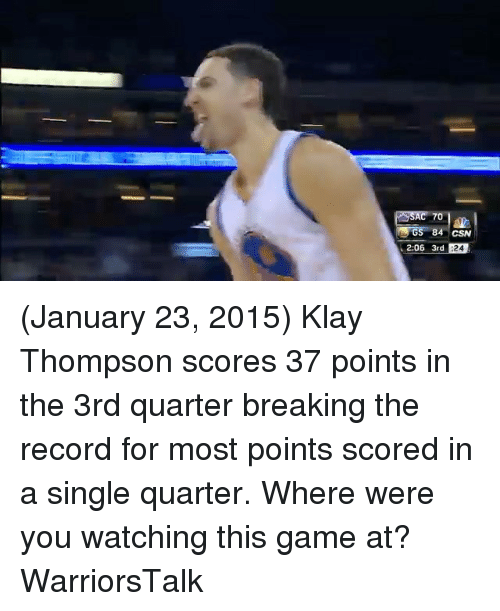 Basketball, Golden State Warriors, and Klay Thompson: 2:06 3rd  :24 (January 23, 2015) Klay Thompson scores 37 points in the 3rd quarter breaking the record for most points scored in a single quarter. Where were you watching this game at? WarriorsTalk