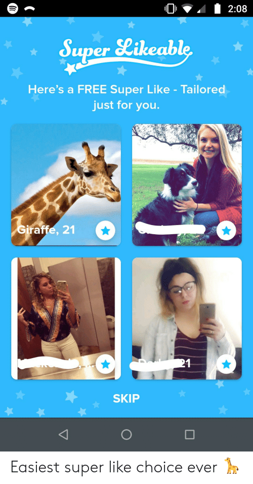 Skip: 2:08  Super Likeable  Here's a FREE Super Like - Tailored  just for you.  Giraffe, 21  21  SKIP Easiest super like choice ever 🦒