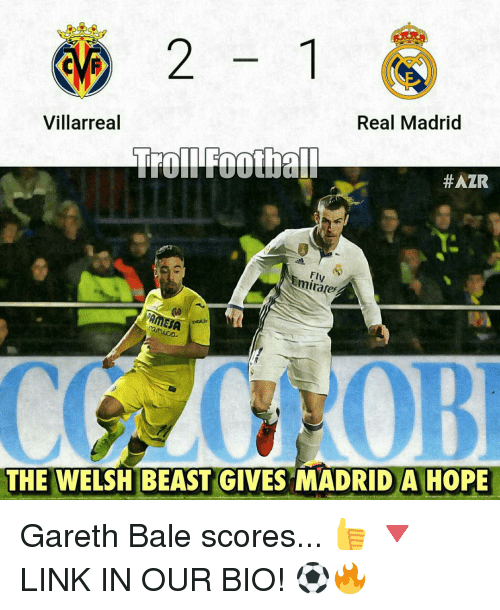 Gareth Bale, Memes, and Real Madrid: 2 1  Villarreal  Real Madrid  Troll Foothala  #AZR  minates.  THE WELSH BEAST GIVES MADRID A HOPE Gareth Bale scores... 👍 🔻LINK IN OUR BIO! ⚽️🔥