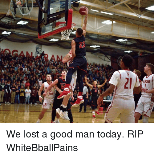 Basketball and White People: 2  2  CHSSE  LGGM We lost a good man today. RIP WhiteBballPains