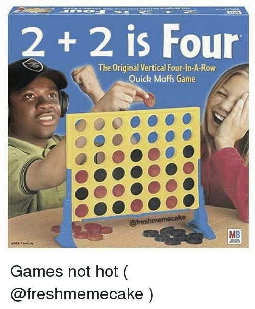 Game, Games, and Trendy: 2 +2 is Four  The Original Vertical Four-In-A-Row  Quick Maffs Game  @fre  MB Games not hot ( @freshmemecake )