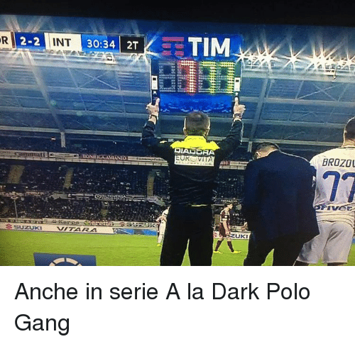 gangs: 2-2  SSUZUKI  INT  30:34  2T  UK  VII  BROZOU Anche in serie A la Dark Polo Gang