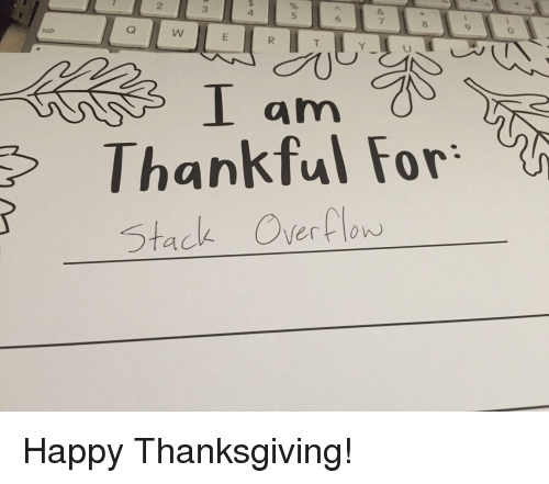 happy thanksgiving: 2  3  4  5  6  8  9  tab  I am  Thankful For。%  Stack Overflow Happy Thanksgiving!