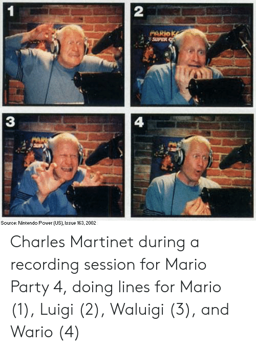 wario: 2  3  4  Source: Nintendo Power (US), Issue 163, 2002 Charles Martinet during a recording session for Mario Party 4, doing lines for Mario (1), Luigi (2), Waluigi (3), and Wario (4)