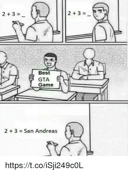 Best, Game, and Hood: 2+3=  Best  GTA  Game  2 + 3 = San Andreas https://t.co/iSji249c0L