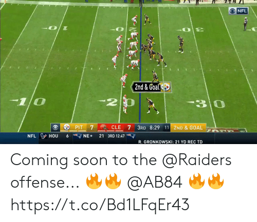 8 29: 2  30  PIT 7  CLE 7 3RD 8:29 11 2ND & GOAL  NFLIY HOU 6 7  NE. 21 3RD 12:47  R. GRI: 21 YD REC TD  RONKOWSK Coming soon to the @Raiders offense...  🔥🔥 @AB84 🔥🔥 https://t.co/Bd1LFqEr43