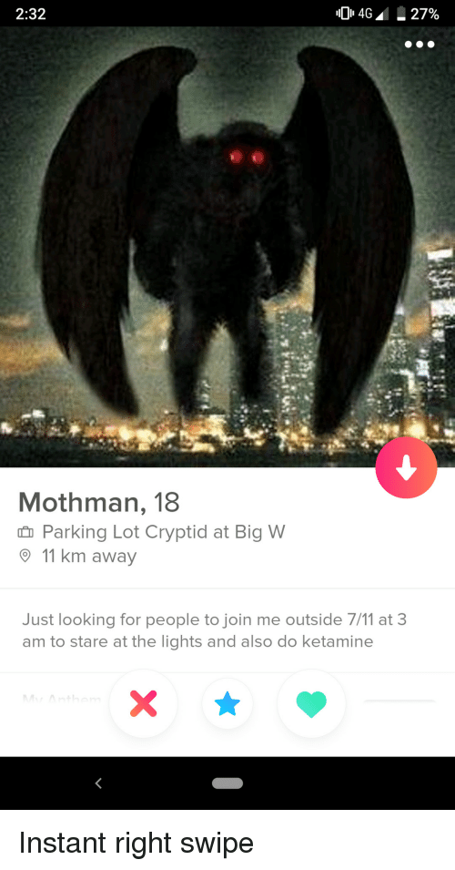 Ketamine: 2:32  Mothman, 18  n Parking Lot Cryptid at Big W  9 11 km away  Just looking for people to join me outside 7/11 at 3  am to stare at the lights and also do ketamine Instant right swipe