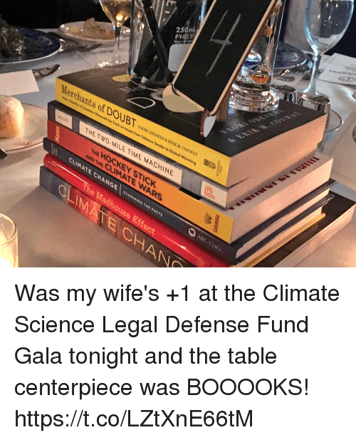 Abc, Facts, and Global Warming: 2  5  PY  Merchants of DOUBTERII LCWAY  NAOMI ORESKES&ERIK  ed the Truth on Issues from Tobacco Smoke to Global Warming  THE TWO-MILE TIME MACHINE  THE HOCKEY STICK  CLIMATE CHANGE  EX  AMINI  NG THE FACTS  ABC CHO  ouse  CHAN Was my wife's +1 at the Climate Science Legal Defense Fund Gala tonight and the table centerpiece was BOOOOKS! https://t.co/LZtXnE66tM