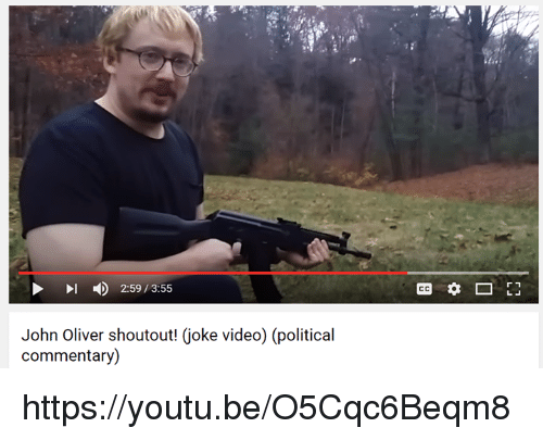 political commentary: 2:59 3:55  John Oliver shoutout! joke video (political  commentary)  r 1 https://youtu.be/O5Cqc6Beqm8
