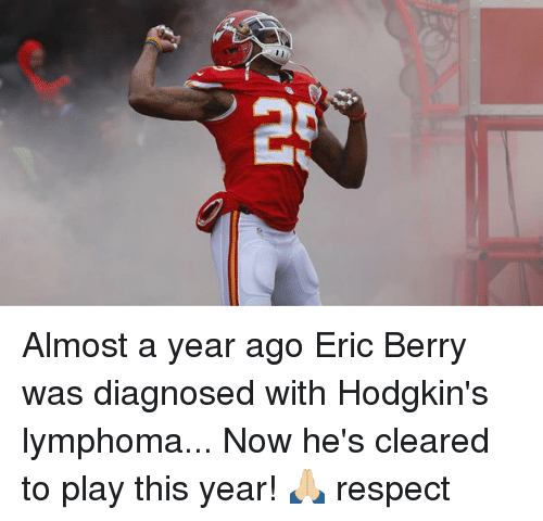 eric berry: 2 Almost a year ago Eric Berry was diagnosed with Hodgkin's lymphoma... Now he's cleared to play this year! 🙏🏼 respect