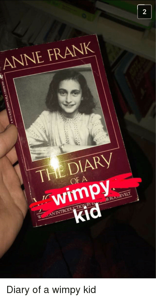Anne Frank, Diary of a Wimpy Kid, and Wimpy Kid: 2  ANNE FRANK  THE DIARY  wimpy  kid  OF A <p>Diary of a wimpy kid</p>