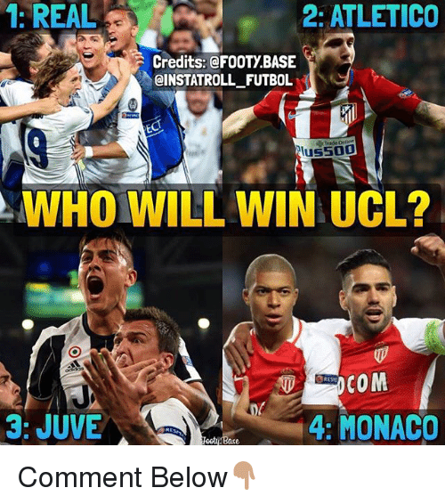 Ased: 2: ATLETICO  1: REAL  Credits: @FOOTYBASE  CINSTATROLL FUTBOL  Aus500  AlWHO WILL WIN UCL?  COM  3: JUVE  4: MONACO  ase Comment Below👇🏽