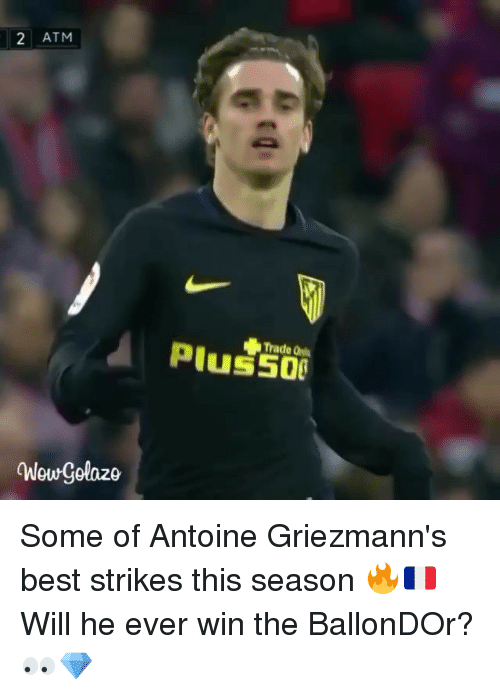 trading: 2 ATM  Nowgolazo  Plus  Trade Some of Antoine Griezmann's best strikes this season 🔥🇫🇷 Will he ever win the BallonDOr? 👀💎
