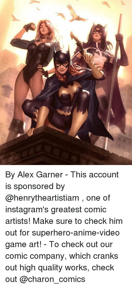 Anime, Memes, and Superhero: 2- By Alex Garner - This account is sponsored by @henrytheartistiam , one of instagram's greatest comic artists! Make sure to check him out for superhero-anime-video game art! - To check out our comic company, which cranks out high quality works, check out @charon_comics