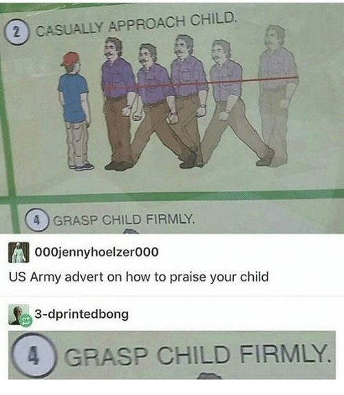Adverted: 2 CASUALLY APPROACH CHILD  4 GRASP CHILD FIRMLY  A 000jennyhoelzero00  US Army advert on how to praise your child  e 3-dprintedbong  4 GRASP CHILD FIRMLY