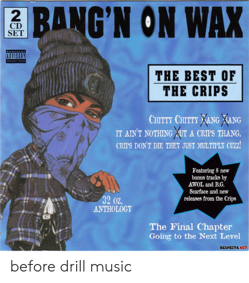 Scarface: 2  CD  SET  BANG'N ON WAX  ADVISORY  THE BEST OF  THE CRIPS  CHITTY CHITTY XANG XANG  IT AINT NOTHING XUT A CRIPS THANG.  CRIPS DON'T DIE THEY JUST MULTIPLY CUZ2  Featuring 8 new  bonus tracks by  AWOL and B.G.  32 02  Scarface and new  releases from the Crips  ANTHOLOGY  The Final Chapter  Going to the Next Level  RESPECTA.NET before drill music