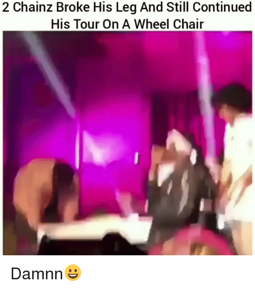 Funny, Chair, and Still: 2 Chainz Broke His Leg And Still Continued  His Tour On A Wheel Chair Damnn😀