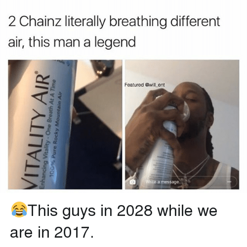 Memes, 🤖, and Legend: 2 Chainz literally breathing different  air, this man a legend  iterally breathing different  Featured Gwill ent  ite a message.. 😂This guys in 2028 while we are in 2017.