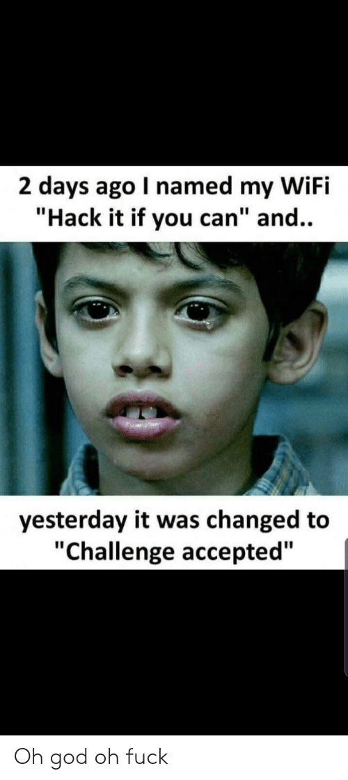 """challenge accepted: 2 days ago I named my WiFi  """"Hack it if you can"""" and..  yesterday it was changed to  """"Challenge accepted"""" Oh god oh fuck"""
