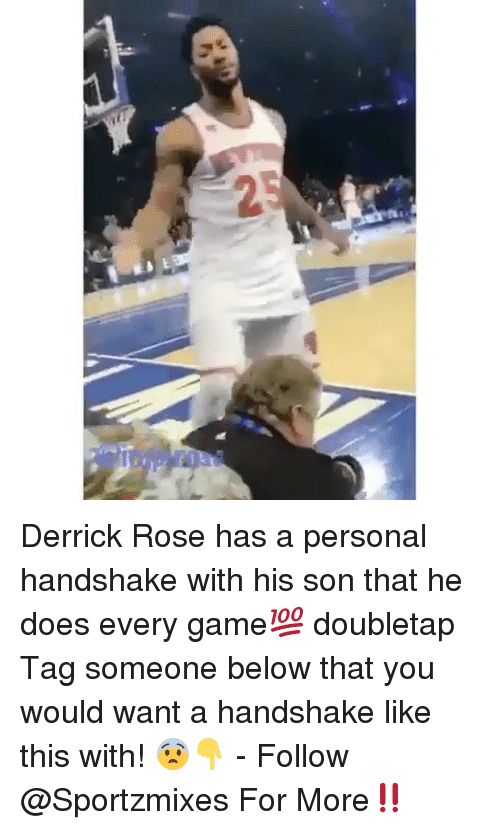 Derrick Rose, Memes, and Game: 2 Derrick Rose has a personal handshake with his son that he does every game💯 doubletap Tag someone below that you would want a handshake like this with! 😨👇 - Follow @Sportzmixes For More‼️