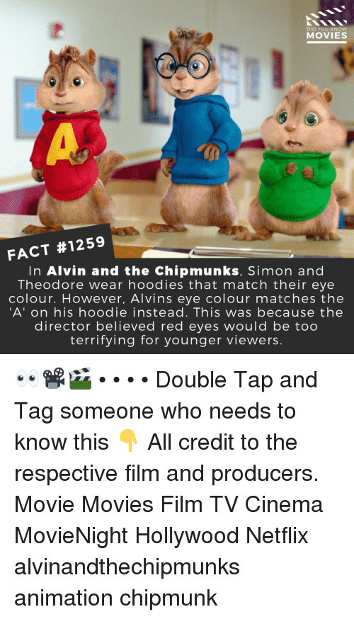 Tag Someone Who: 2  DID YOU KNOW  MOVIES  FACT #1259  In Alvin and the Chipmunks, Simon and  Theodore wear hoodies that match their eye  colour. However, Alvins eye colour matches the  'A' on his hoodie instead. This was because the  director believed red eyes would be too  terrifying for younger viewers. 👀📽️🎬 • • • • Double Tap and Tag someone who needs to know this 👇 All credit to the respective film and producers. Movie Movies Film TV Cinema MovieNight Hollywood Netflix alvinandthechipmunks animation chipmunk