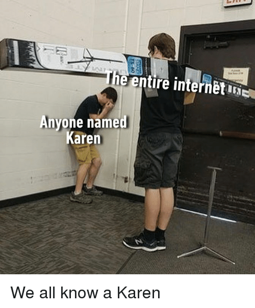 We All Know A: 2  e entire internetiNE  Anyone named  Karen We all know a Karen