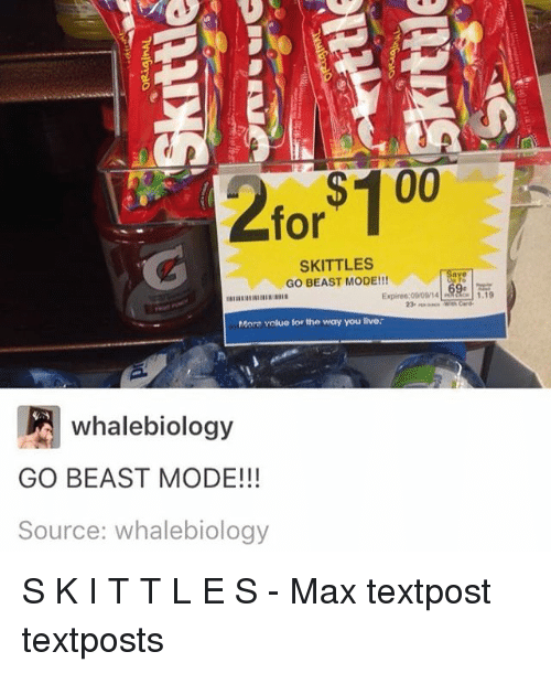 Beast Mode: 2 for  100  SKITTLES  GO BEAST MODE!!!  Mora Yolue for the way you live.  whale biology  GO BEAST MODE!!!  Source: whalebiology S K I T T L E S - Max textpost textposts