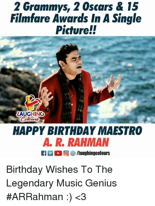 Birthday, Grammys, and Music: 2 Grammys, 2 Oscars & 15  Filmfare Awards In A Single  Picture!!  LAUGHING  HAPPY BIRTHDAY MAESTRO  A. R. RAHMAN Birthday Wishes To The Legendary Music Genius #ARRahman  :) <3