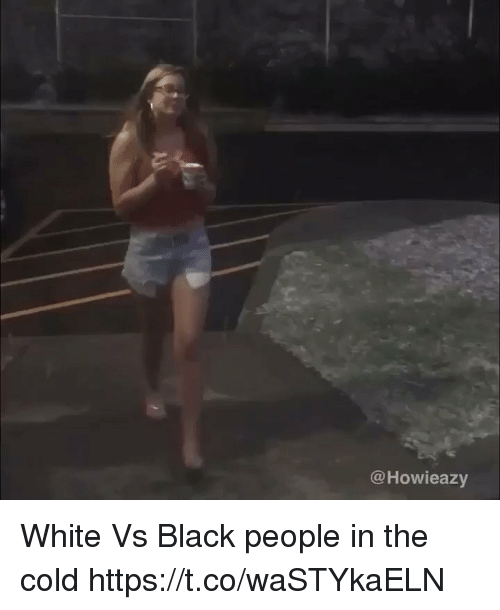 Blackpeopletwitter, Black, and White: 2  @Howieazy White Vs Black people in the cold https://t.co/waSTYkaELN