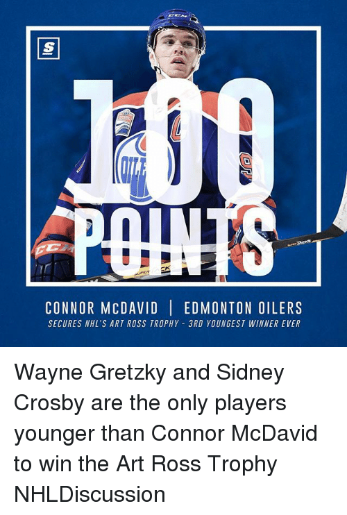 oilers: 2 l I  CONNOR M CDAVID  EDMONTON OILERS  SECURES NHL's ART ROSS TROPHY 3RD YOUNGEST WINNEREVER Wayne Gretzky and Sidney Crosby are the only players younger than Connor McDavid to win the Art Ross Trophy NHLDiscussion