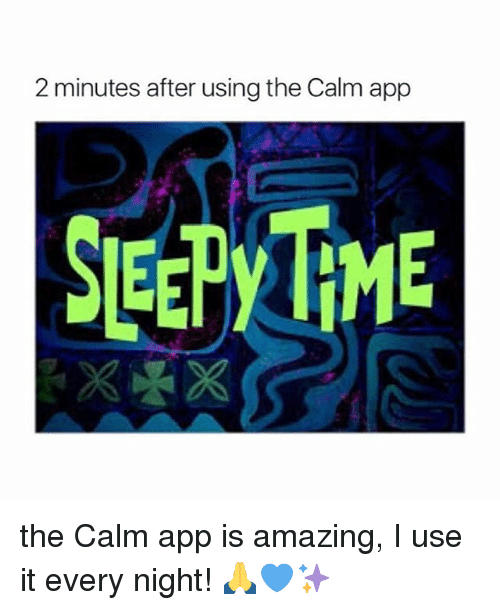 Girl Memes, Amazing, and App: 2 minutes after using the Calm app  SEEP THE the Calm app is amazing, I use it every night! 🙏💙✨