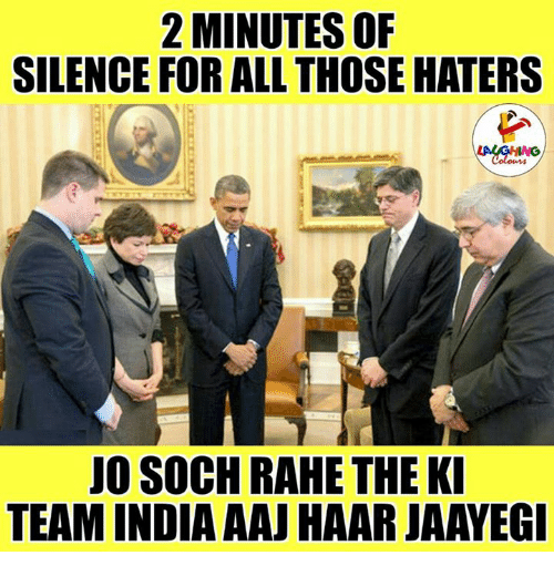 Haterate: 2 MINUTES OF  SILENCE FOR ALL THOSE HATERS  JO SOCH RAHE THE KI  TEAM INDIA AAJHAARJAAYEGI