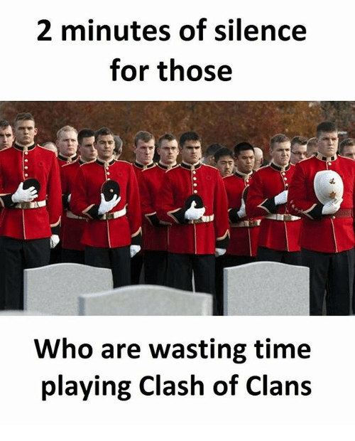 Memes, Clash of Clans, and Time: 2 minutes of silence  for those  Who are wasting time  playing Clash of Clans