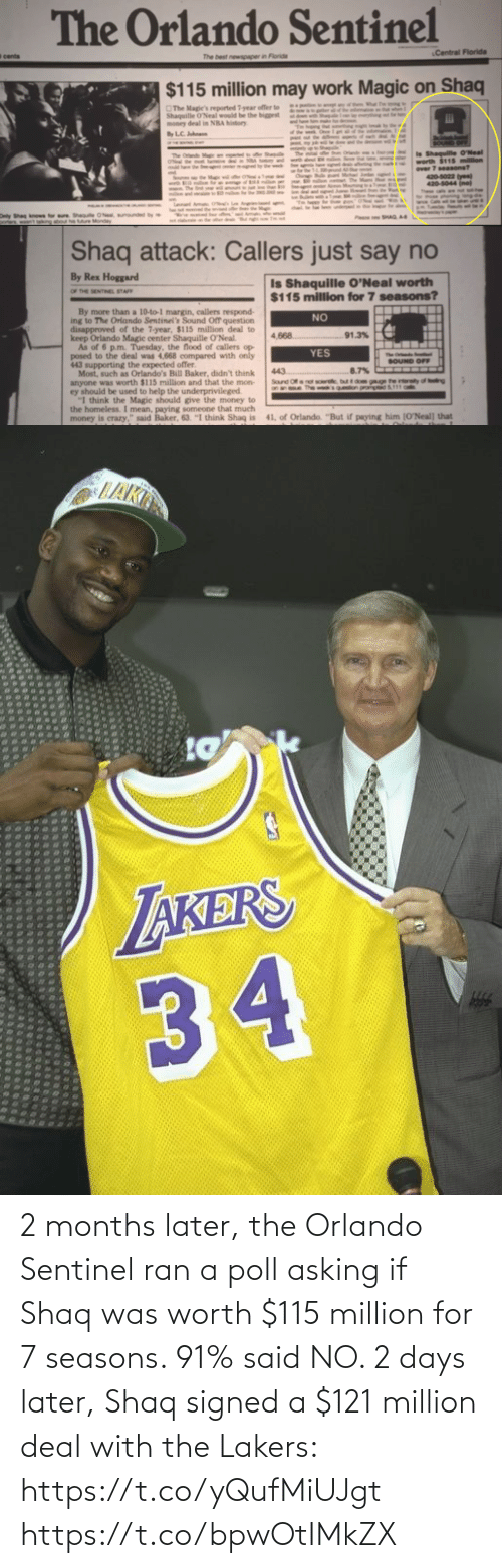 Shaq: 2 months later, the Orlando Sentinel ran a poll asking if Shaq was worth $115 million for 7 seasons. 91% said NO.   2 days later, Shaq signed a $121 million deal with the Lakers: https://t.co/yQufMiUJgt https://t.co/bpwOtIMkZX