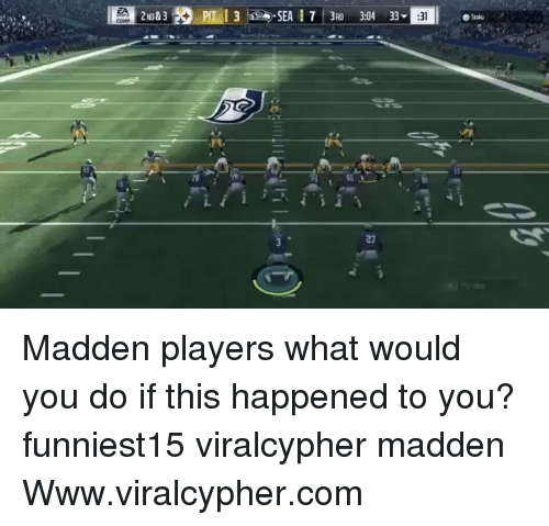 Funny, Com, and Madden: 2 ND &3  :31  Taku  75  55 I  27 Madden players what would you do if this happened to you? funniest15 viralcypher madden Www.viralcypher.com