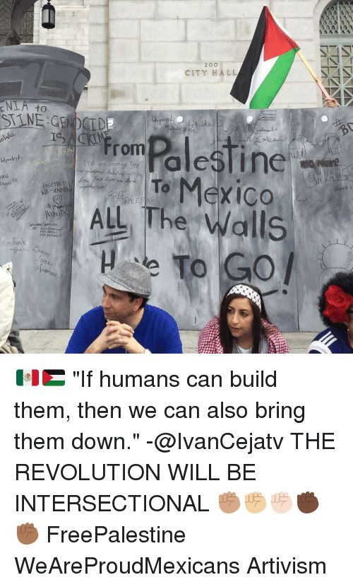 "city hall: 2 O O  CITY HALL  LA to  From  esline  tests  ldpre s and  court na,  in opa ahed Palestine will be  To Mexico  ALL  TOGETHER  NES  ALL The alls 🇲🇽🇵🇸 ""If humans can build them, then we can also bring them down."" -@IvanCejatv THE REVOLUTION WILL BE INTERSECTIONAL ✊🏽✊🏼✊🏻✊🏿✊🏾 FreePalestine WeAreProudMexicans Artivism"