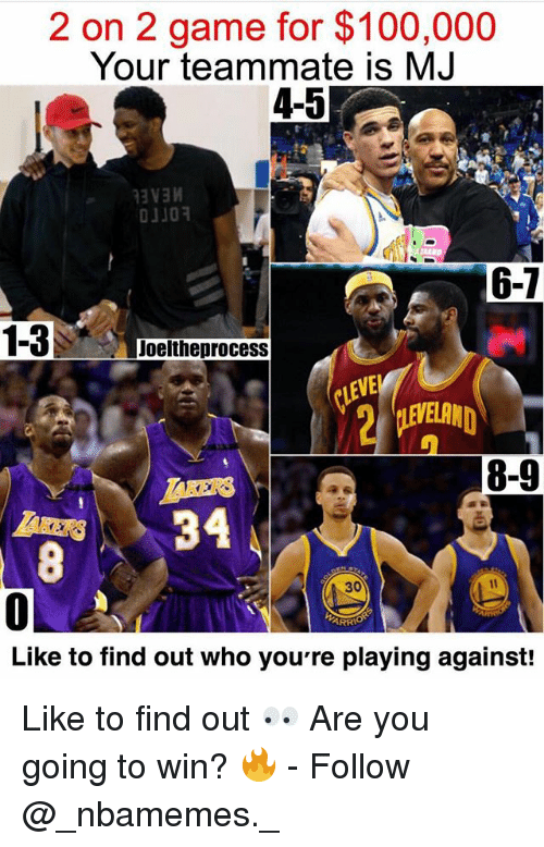 Anaconda, Andrew Bogut, and Memes: 2 on 2 game for $100,000  Your teammate is MJ  4-5  110  6-7  Joeltheprocess  VE  EN  8-9  30  tl  0  Like to find out who you're playing against  ARR Like to find out 👀 Are you going to win? 🔥 - Follow @_nbamemes._