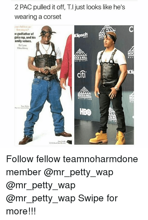 Citi: 2 PAC pulled it off, just looks like he's  wearing a corset  le godfather of  ROCK  gsta rap, and his  amily values.  Bylyma  & ROLL  citi  ROCK AROUL  HBO Follow fellow teamnoharmdone member @mr_petty_wap @mr_petty_wap @mr_petty_wap Swipe for more!!!
