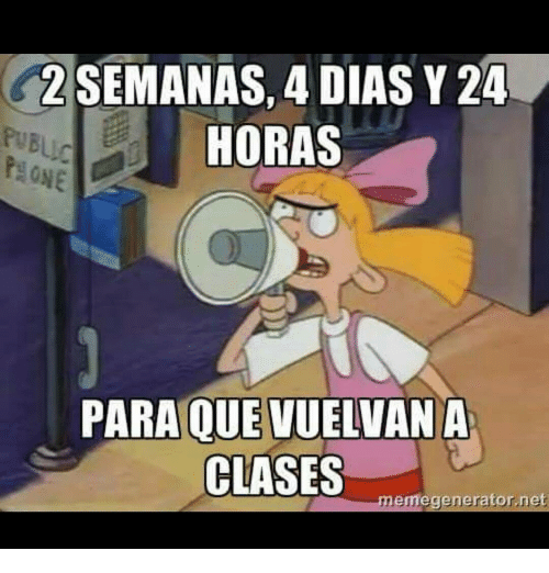 memegenerators: 2 SEMANAS, 4 DIAS Y 24  HORAS  ONE  PARA QUE VUELVANA  CLASSES  memegenerator,net