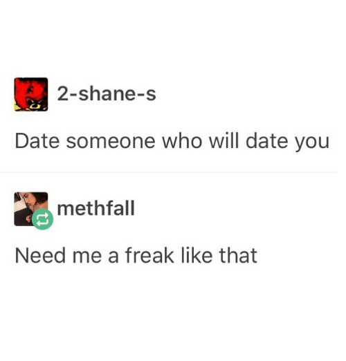 Funny, Date, and Shane: 2-shane-s  Date someone who will date you  methfall  Need me a freak like that
